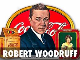 COCA-COLA'S ROBERT WOODRUFF: HE MADE THE REAL THING | developingsuperleaders